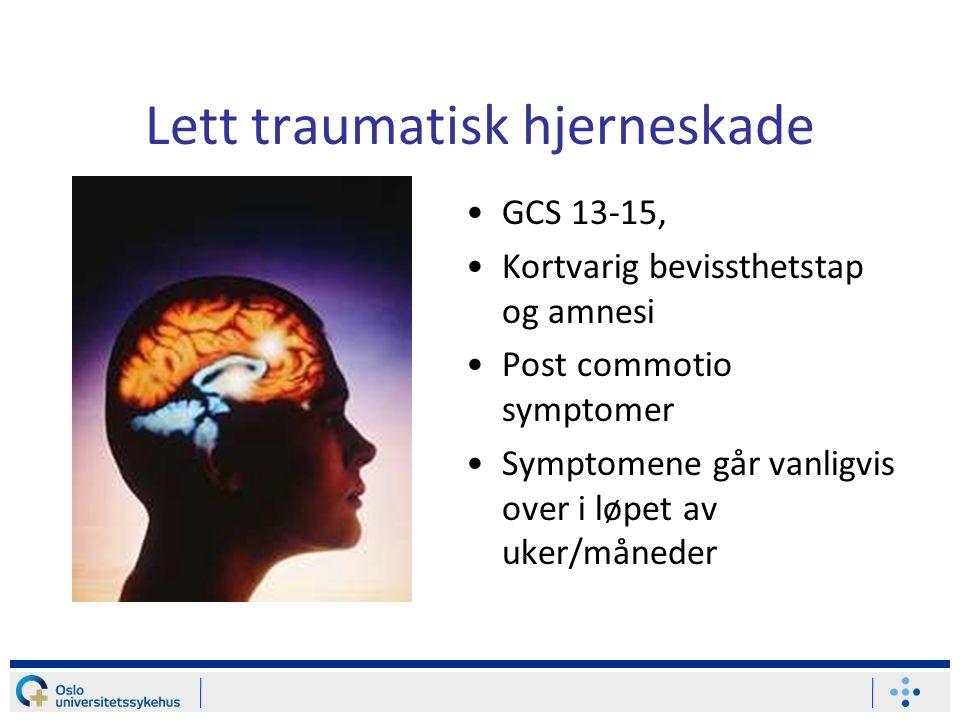 Lett traumatisk hjerneskade •GCS 13-15, •Kortvarig bevissthetstap og amnesi •Post commotio symptomer •Symptomene går vanligvis over i løpet av uker/måneder