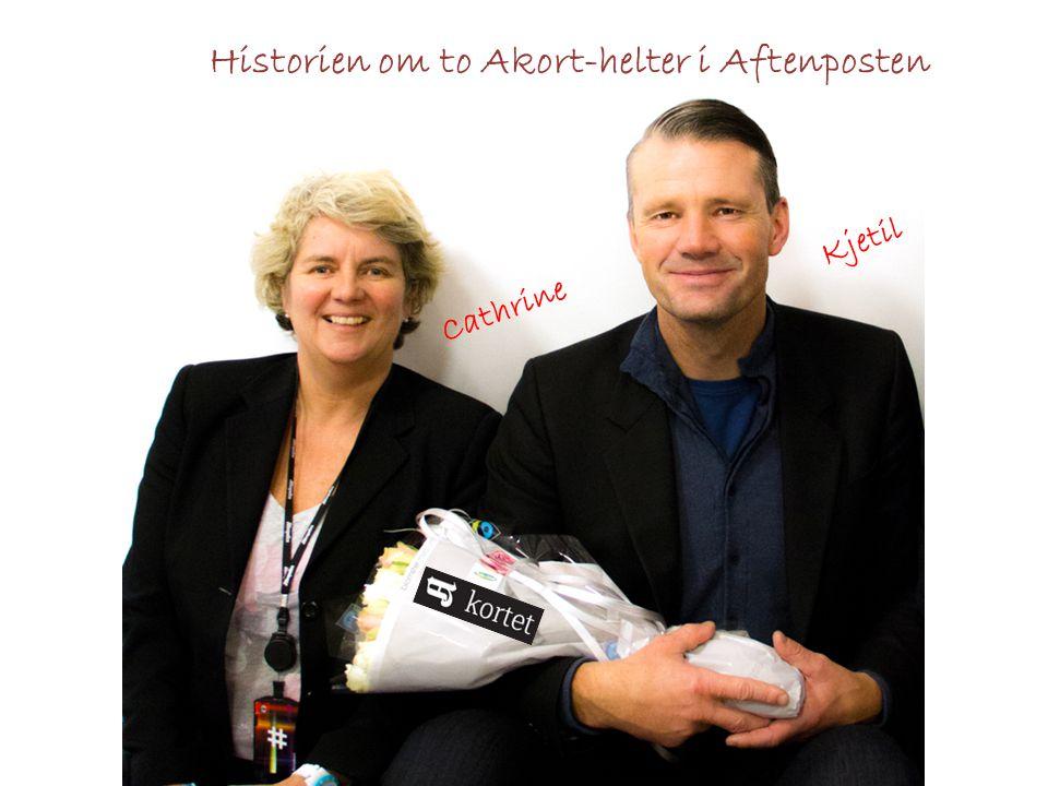 Historien om to Akort-helter i Aftenposten Cathrine Kjetil