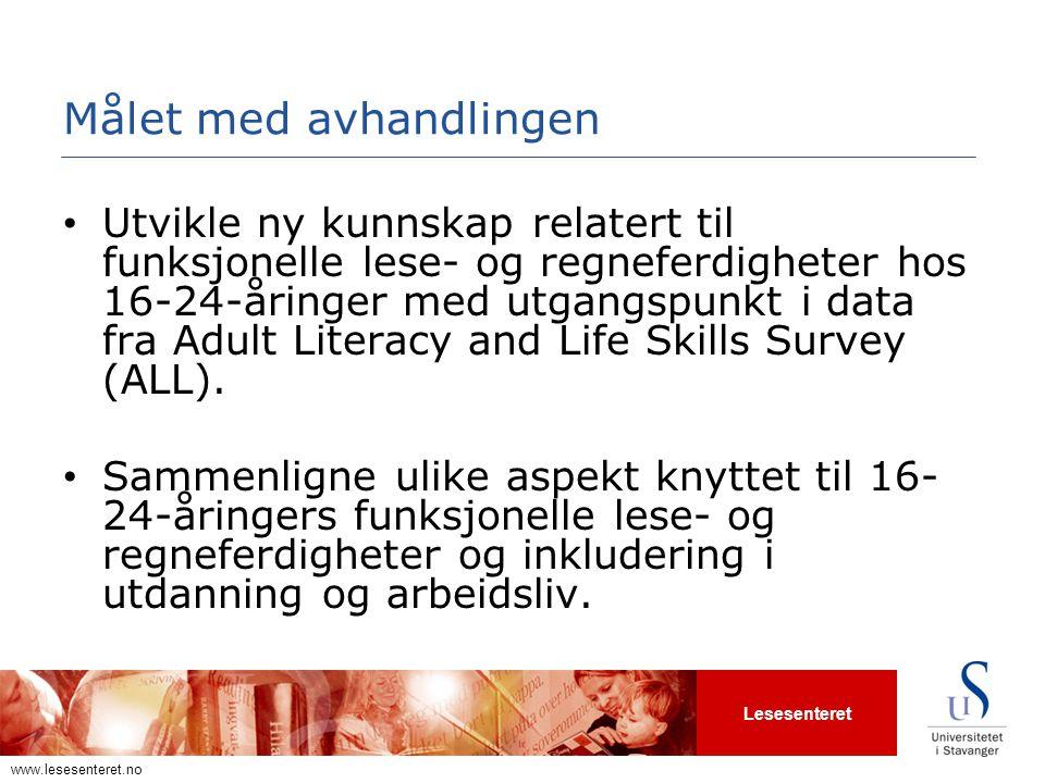 Lesesenteret www.lesesenteret.no Målet med avhandlingen • Utvikle ny kunnskap relatert til funksjonelle lese- og regneferdigheter hos 16-24-åringer me