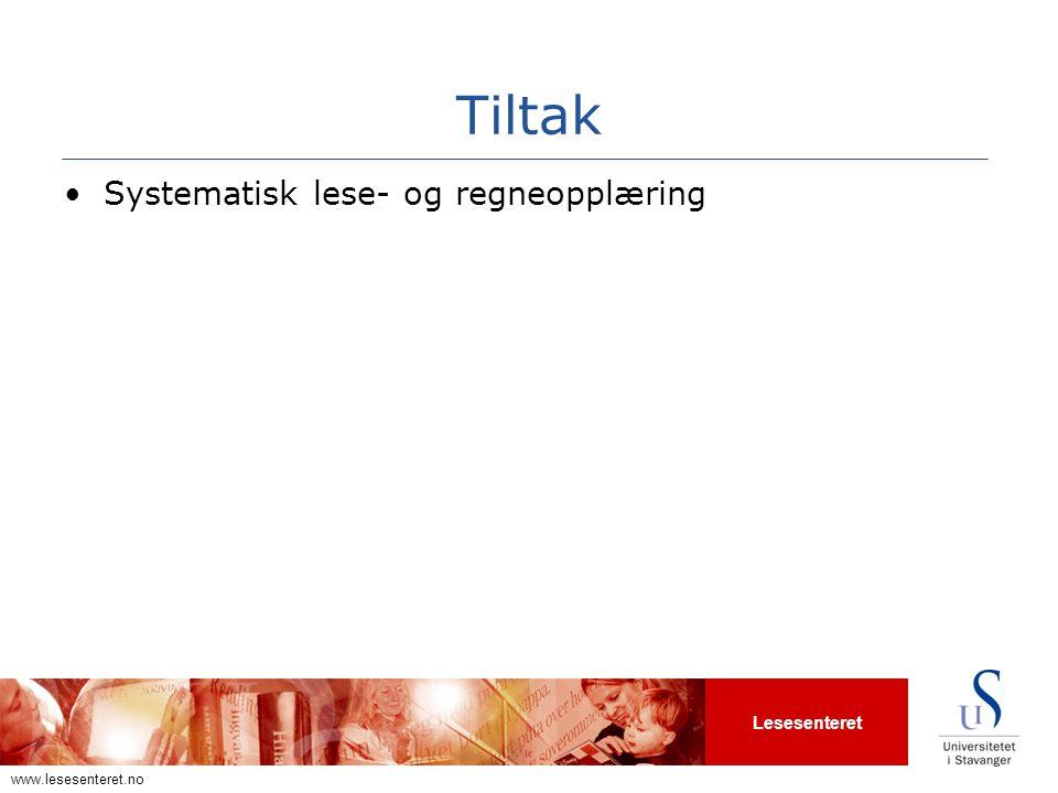 Lesesenteret www.lesesenteret.no Tiltak •Systematisk lese- og regneopplæring