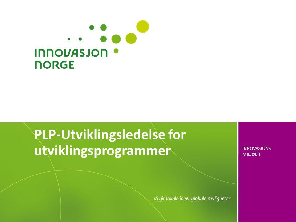 INNOVASJONS- MILJØER PLP-Utviklingsledelse for utviklingsprogrammer