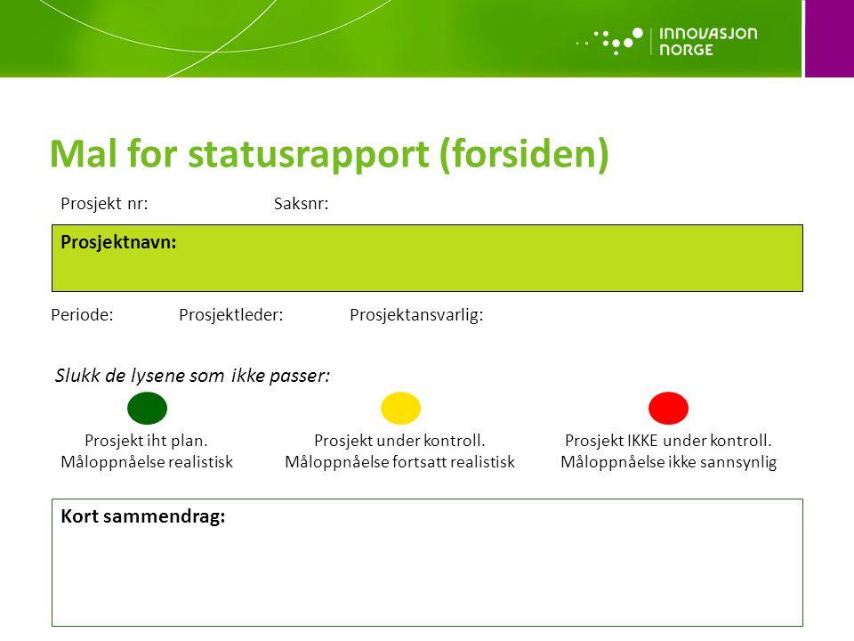 Mal for statusrapport (forsiden) Prosjekt nr:Saksnr: Prosjektnavn : Periode:Prosjektleder:Prosjektansvarlig: Prosjekt iht plan.