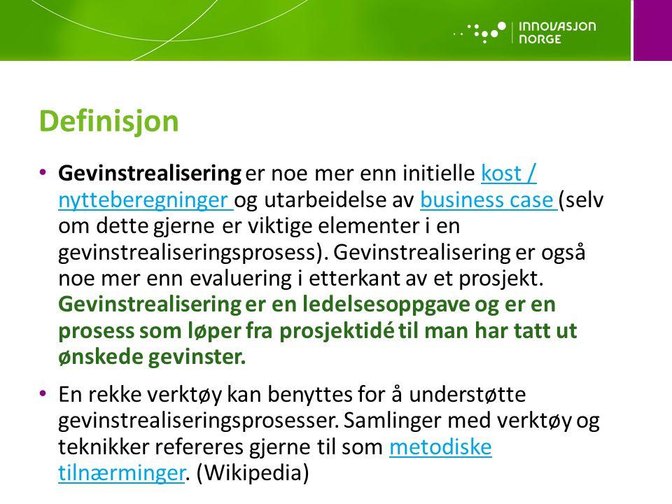 Definisjon • Gevinstrealisering er noe mer enn initielle kost / nytteberegninger og utarbeidelse av business case (selv om dette gjerne er viktige elementer i en gevinstrealiseringsprosess).