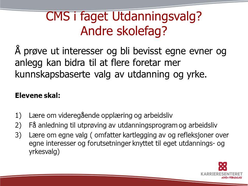 CMS i faget Utdanningsvalg? Andre skolefag? Å prøve ut interesser og bli bevisst egne evner og anlegg kan bidra til at flere foretar mer kunnskapsbase