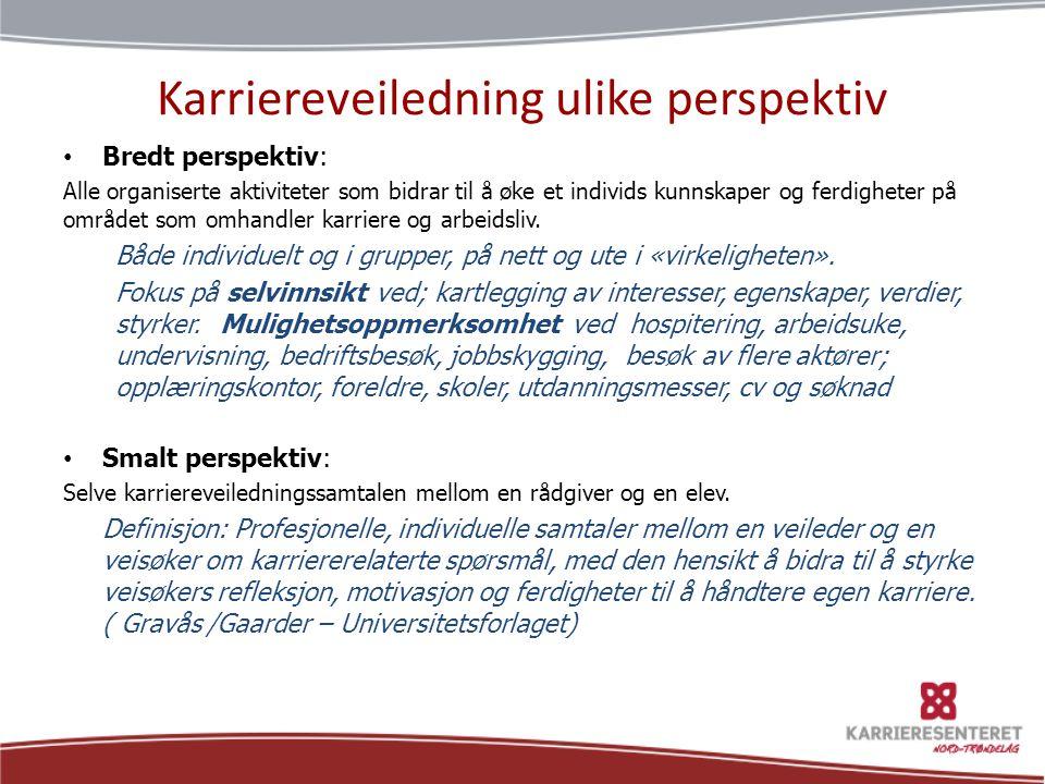 Karriereveiledning ulike perspektiv • Bredt perspektiv: Alle organiserte aktiviteter som bidrar til å øke et individs kunnskaper og ferdigheter på omr