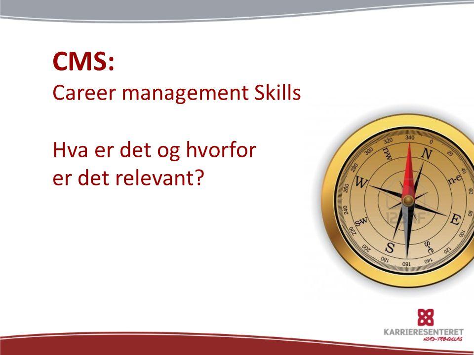 CMS – en definisjon CMS refererer til en rekke kompetanser som setter mennesker i stand til å kunne planlegge, utvikle og styre sin egen karriere på en strukturert måte.