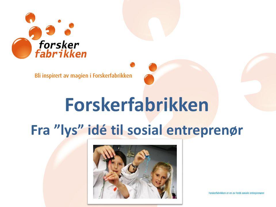 "Forskerfabrikken Fra ""lys"" idé til sosial entreprenør"