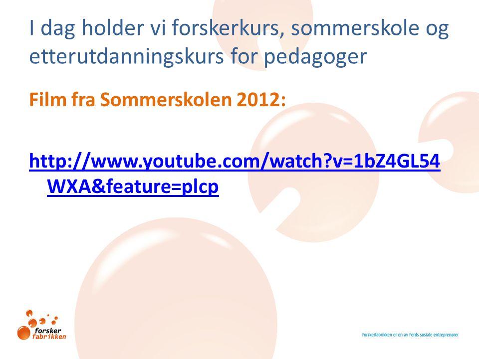 I dag holder vi forskerkurs, sommerskole og etterutdanningskurs for pedagoger Film fra Sommerskolen 2012: http://www.youtube.com/watch?v=1bZ4GL54 WXA&