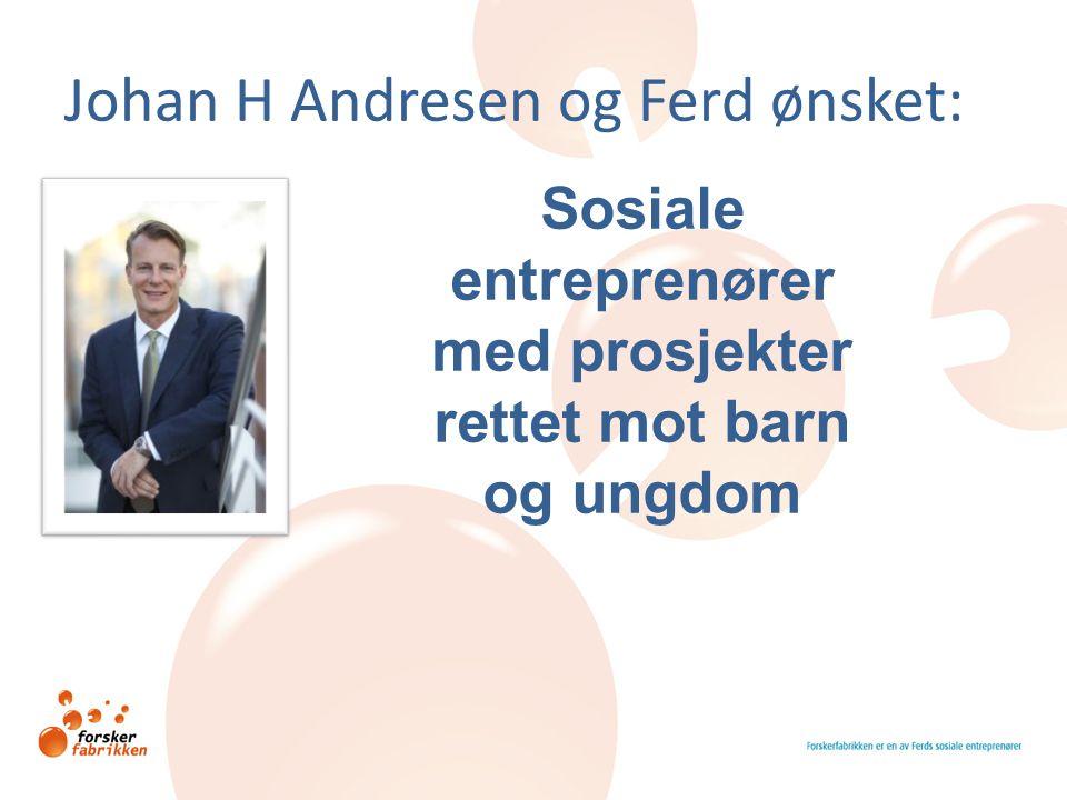 Johan H Andresen og Ferd ønsket: Sosiale entreprenører med prosjekter rettet mot barn og ungdom