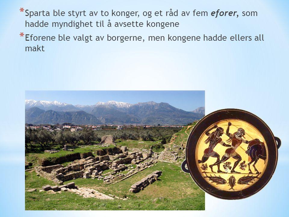 * Sparta ble styrt av to konger, og et råd av fem eforer, som hadde myndighet til å avsette kongene * Eforene ble valgt av borgerne, men kongene hadde