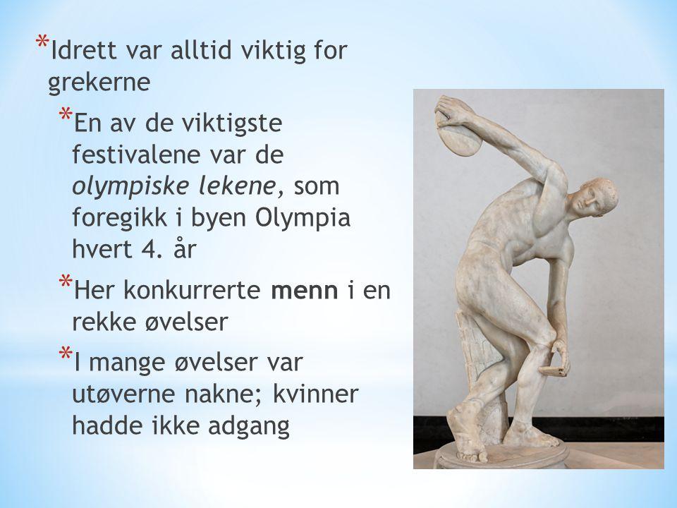 * Idrett var alltid viktig for grekerne * En av de viktigste festivalene var de olympiske lekene, som foregikk i byen Olympia hvert 4. år * Her konkur
