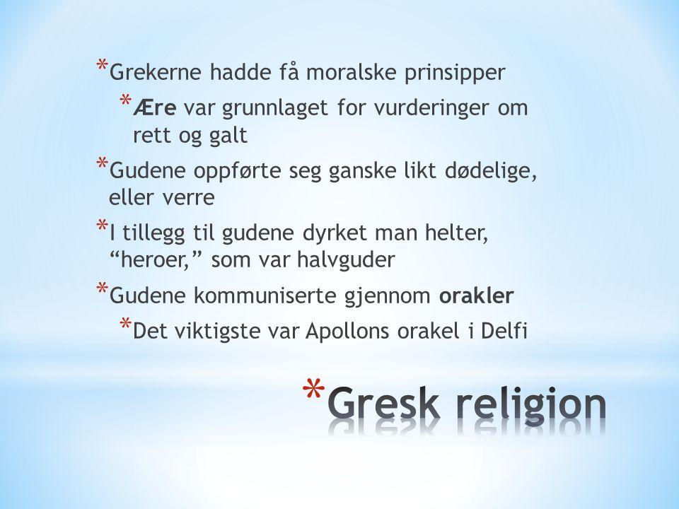 * Grekerne hadde få moralske prinsipper * Ære var grunnlaget for vurderinger om rett og galt * Gudene oppførte seg ganske likt dødelige, eller verre *