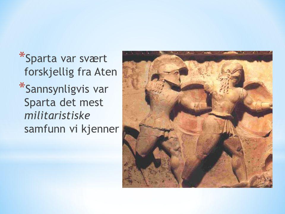 * Sparta var svært forskjellig fra Aten * Sannsynligvis var Sparta det mest militaristiske samfunn vi kjenner