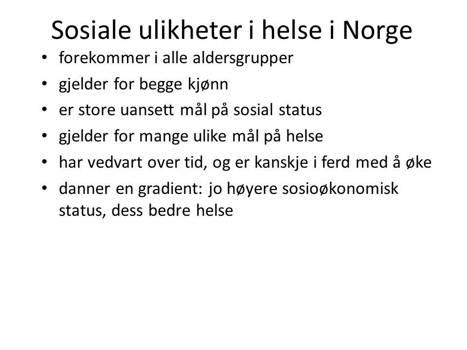 Sosiale ulikheter i helse i Norge • forekommer i alle aldersgrupper • gjelder for begge kjønn • er store uansett mål på sosial status • gjelder for ma