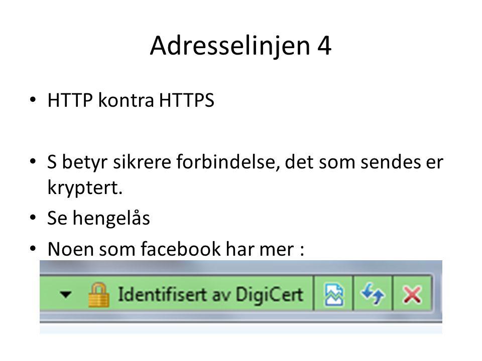 Adresselinjen 4 • HTTP kontra HTTPS • S betyr sikrere forbindelse, det som sendes er kryptert.