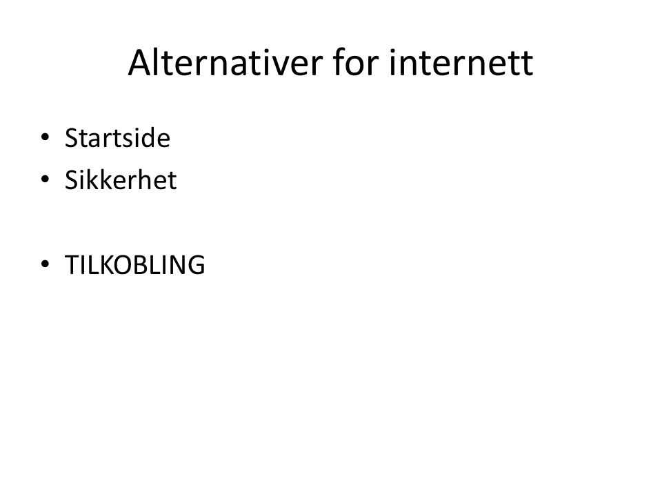 Alternativer for internett • Startside • Sikkerhet • TILKOBLING