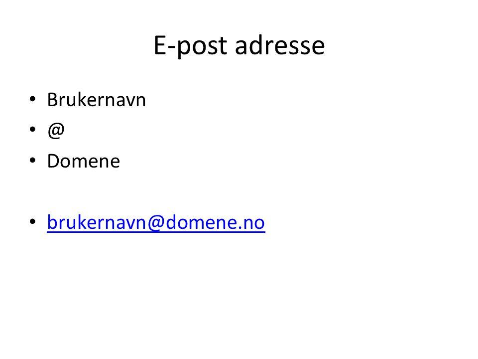 E-post adresse • Brukernavn • @ • Domene • brukernavn@domene.no brukernavn@domene.no