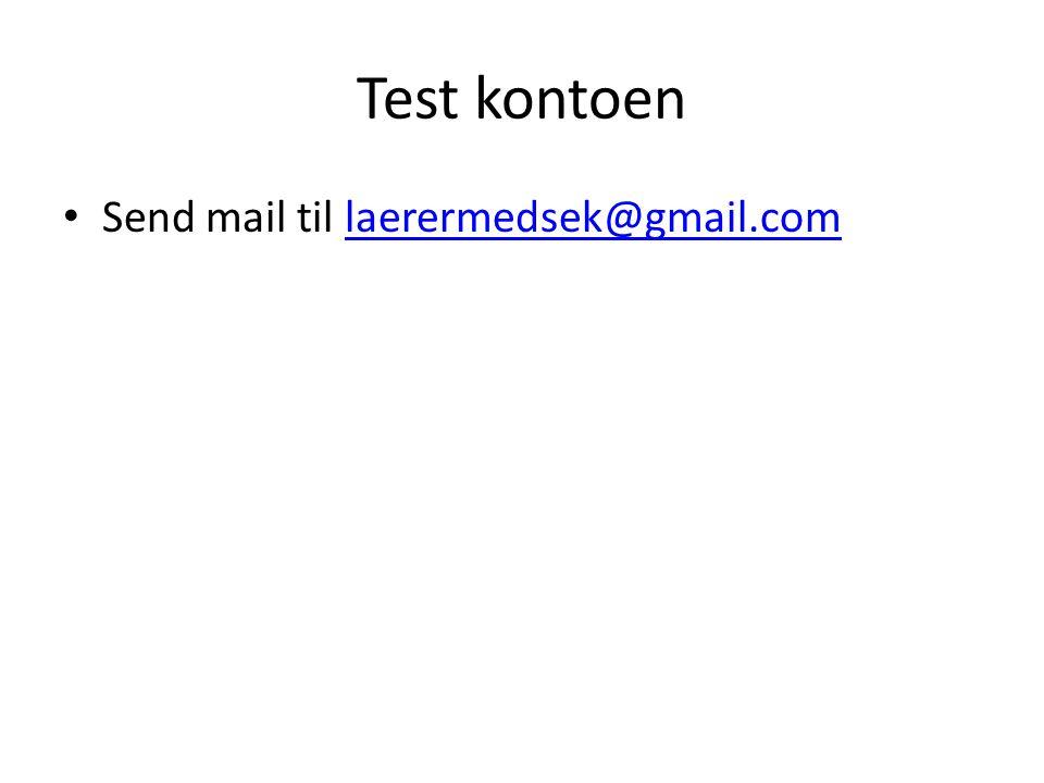 Test kontoen • Send mail til laerermedsek@gmail.comlaerermedsek@gmail.com