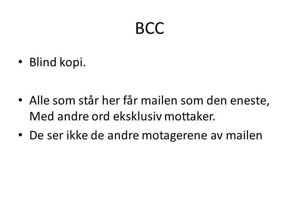 BCC • Blind kopi. • Alle som står her får mailen som den eneste, Med andre ord eksklusiv mottaker.