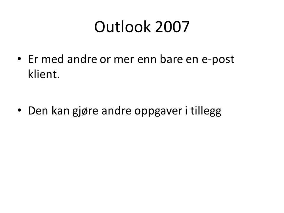 Outlook 2007 • Er med andre or mer enn bare en e-post klient.
