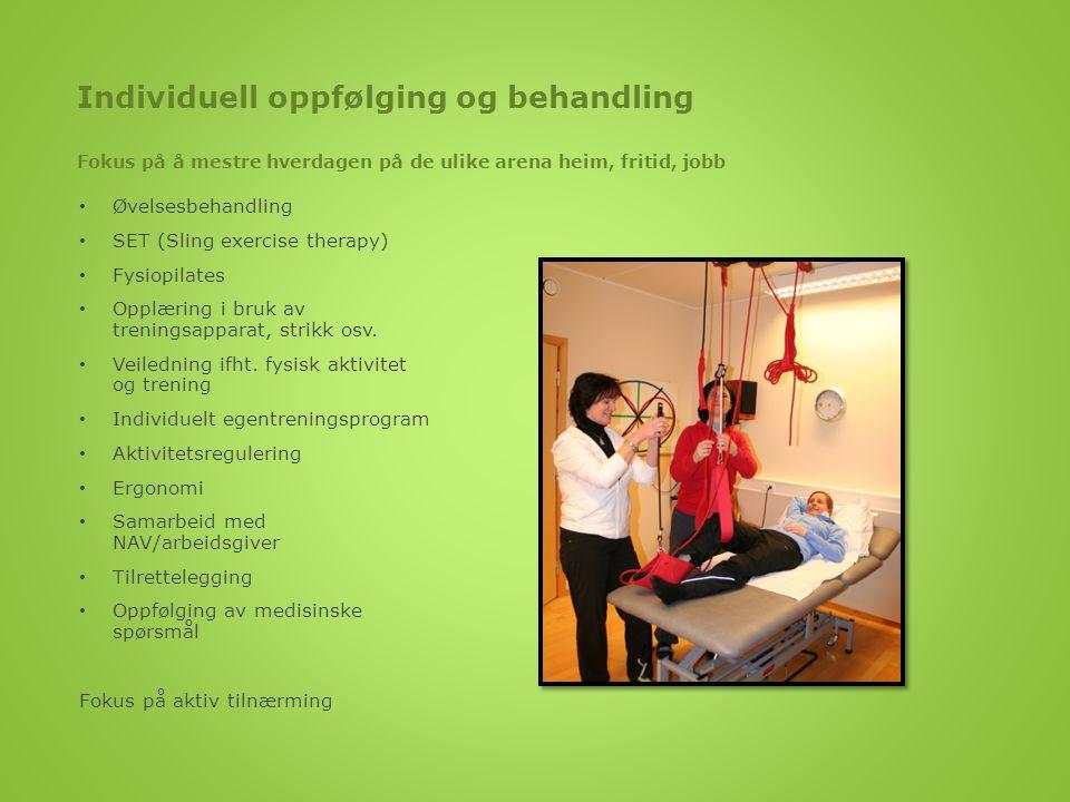 Individuell oppfølging og behandling Fokus på å mestre hverdagen på de ulike arena heim, fritid, jobb • Øvelsesbehandling • SET (Sling exercise therap