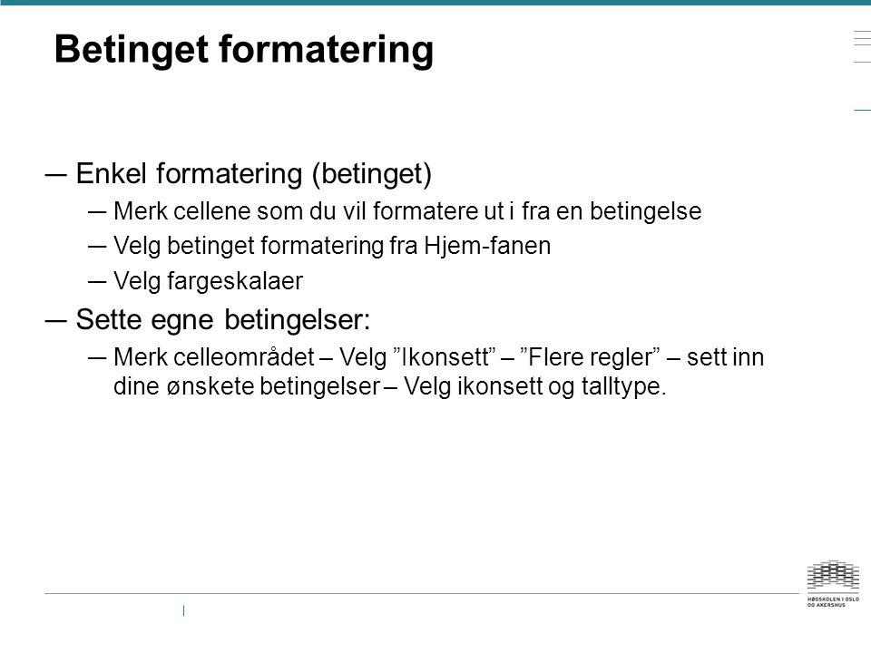 Betinget formatering — Enkel formatering (betinget) — Merk cellene som du vil formatere ut i fra en betingelse — Velg betinget formatering fra Hjem-fa