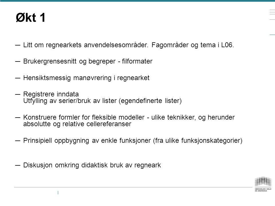 Økt 1 — Litt om regnearkets anvendelsesområder. Fagområder og tema i L06. — Brukergrensesnitt og begreper - filformater — Hensiktsmessig manøvrering i
