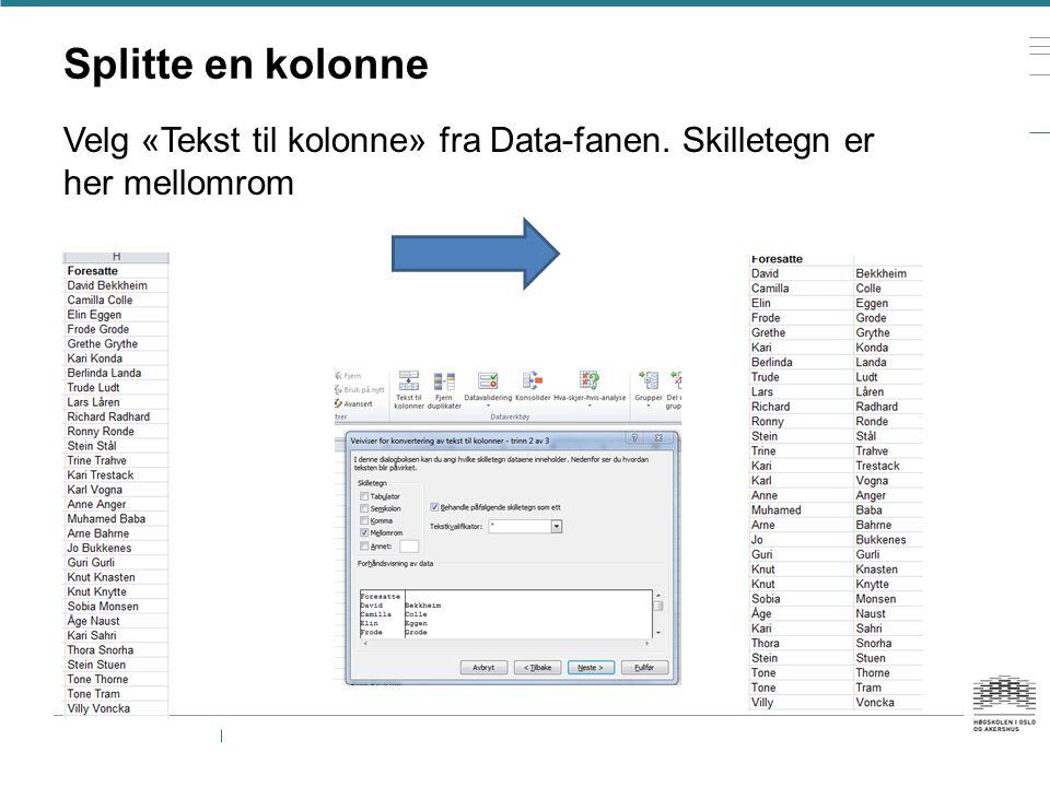 Splitte en kolonne Velg «Tekst til kolonne» fra Data-fanen. Skilletegn er her mellomrom
