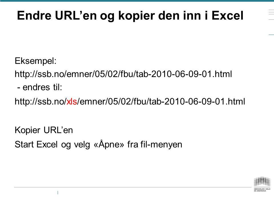 Endre URL'en og kopier den inn i Excel Eksempel: http://ssb.no/emner/05/02/fbu/tab-2010-06-09-01.html - endres til: http://ssb.no/xls/emner/05/02/fbu/