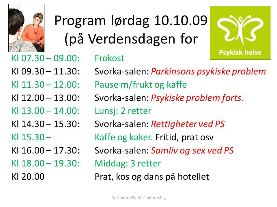 Program lørdag 10.10.09 (på Verdensdagen for Kl 07.30 – 09.00:Frokost Kl 09.30 – 11.30: Svorka-salen: Parkinsons psykiske problem Kl 11.30 – 12.00:Pause m/frukt og kaffe Kl 12.00 – 13.00:Svorka-salen: Psykiske problem forts.