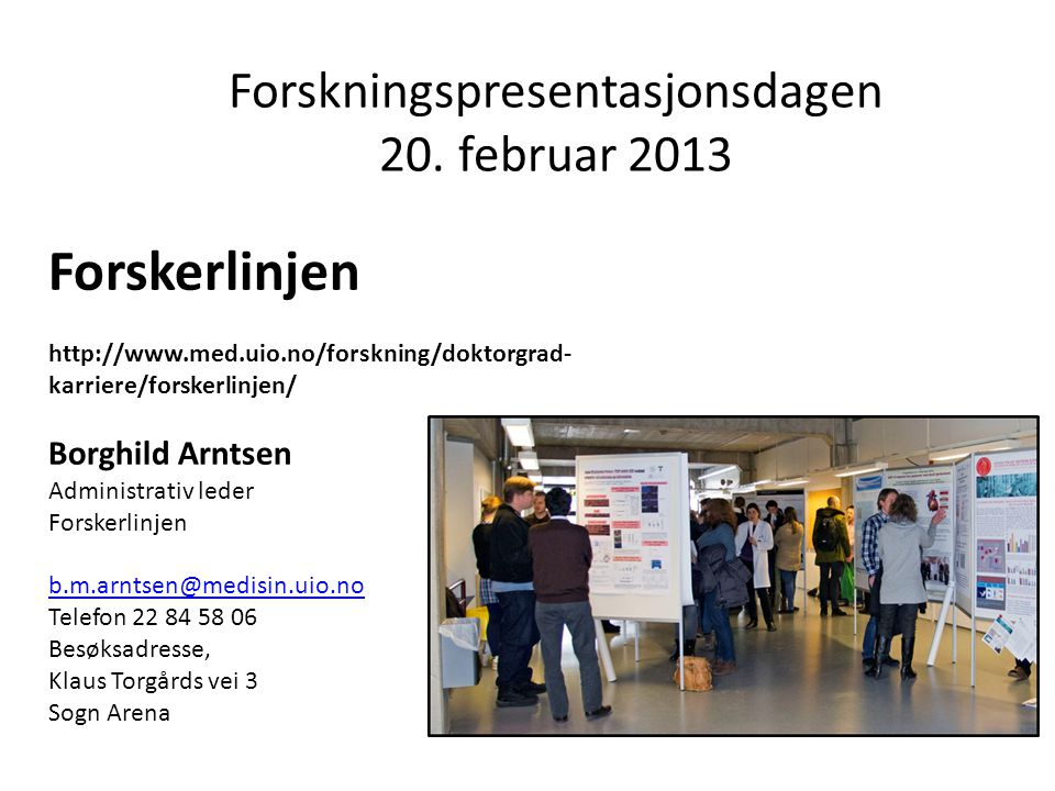 Forskningspresentasjonsdagen 20. februar 2013 Forskerlinjen http://www.med.uio.no/forskning/doktorgrad- karriere/forskerlinjen/ Borghild Arntsen Admin