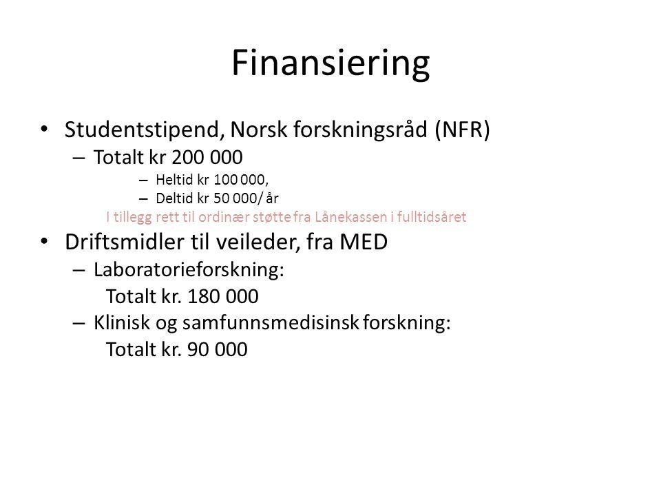 Finansiering • Studentstipend, Norsk forskningsråd (NFR) – Totalt kr 200 000 – Heltid kr 100 000, – Deltid kr 50 000/ år I tillegg rett til ordinær st