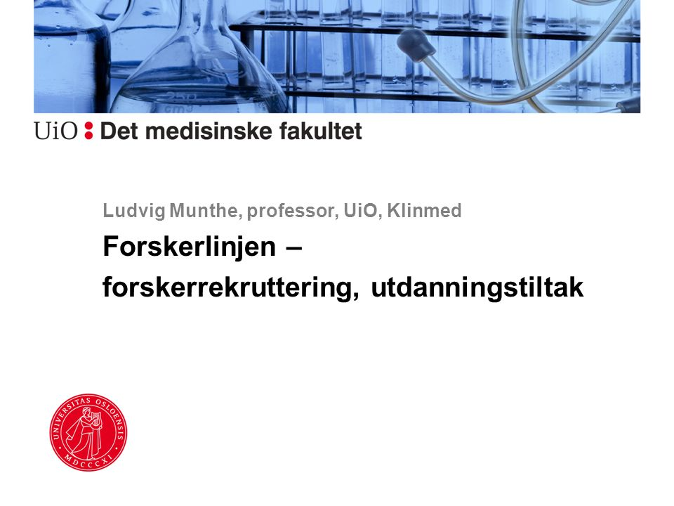 Ludvig Munthe, professor, UiO, Klinmed Forskerlinjen – forskerrekruttering, utdanningstiltak