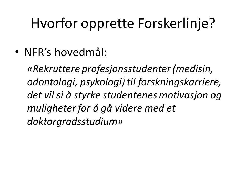 Hvorfor opprette Forskerlinje? • NFR's hovedmål: «Rekruttere profesjonsstudenter (medisin, odontologi, psykologi) til forskningskarriere, det vil si å