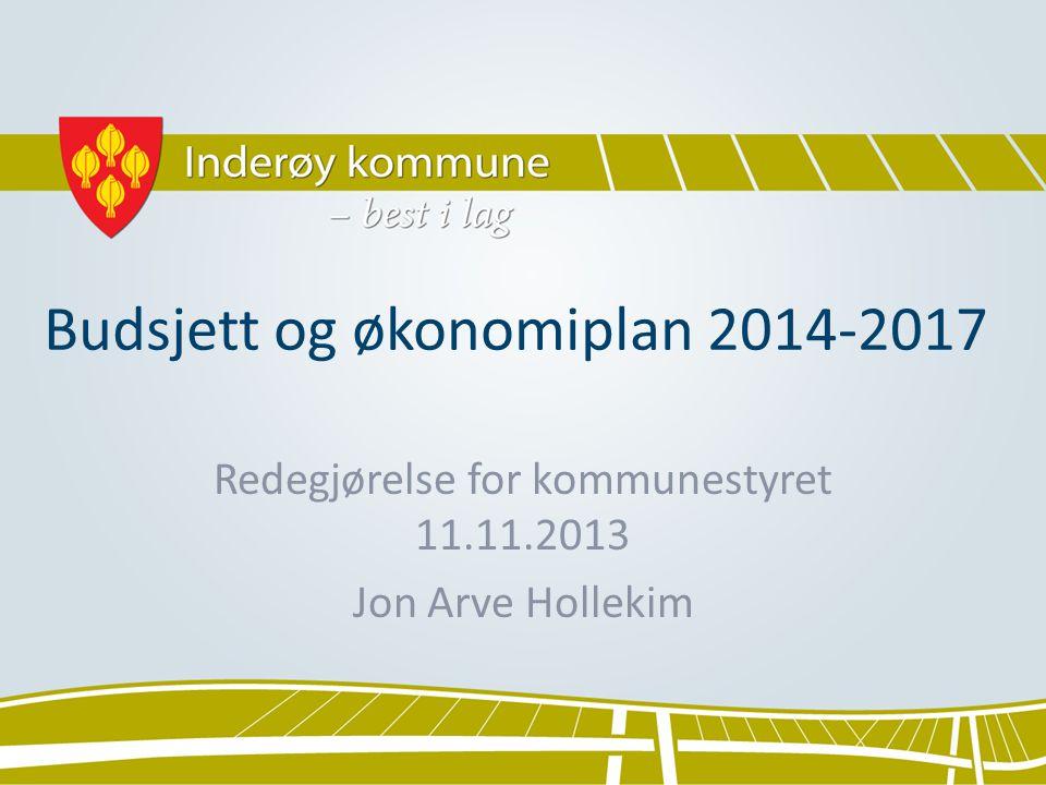 Budsjett og økonomiplan 2014-2017 Redegjørelse for kommunestyret 11.11.2013 Jon Arve Hollekim