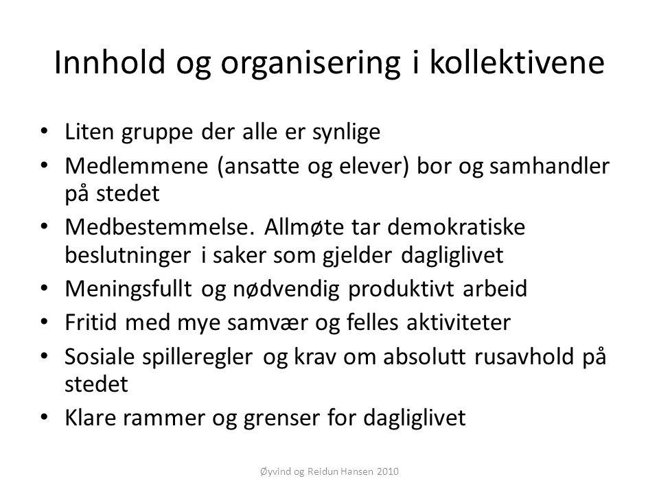 Øyvind og Reidun Hansen 2010 Innhold og organisering i kollektivene • Liten gruppe der alle er synlige • Medlemmene (ansatte og elever) bor og samhand