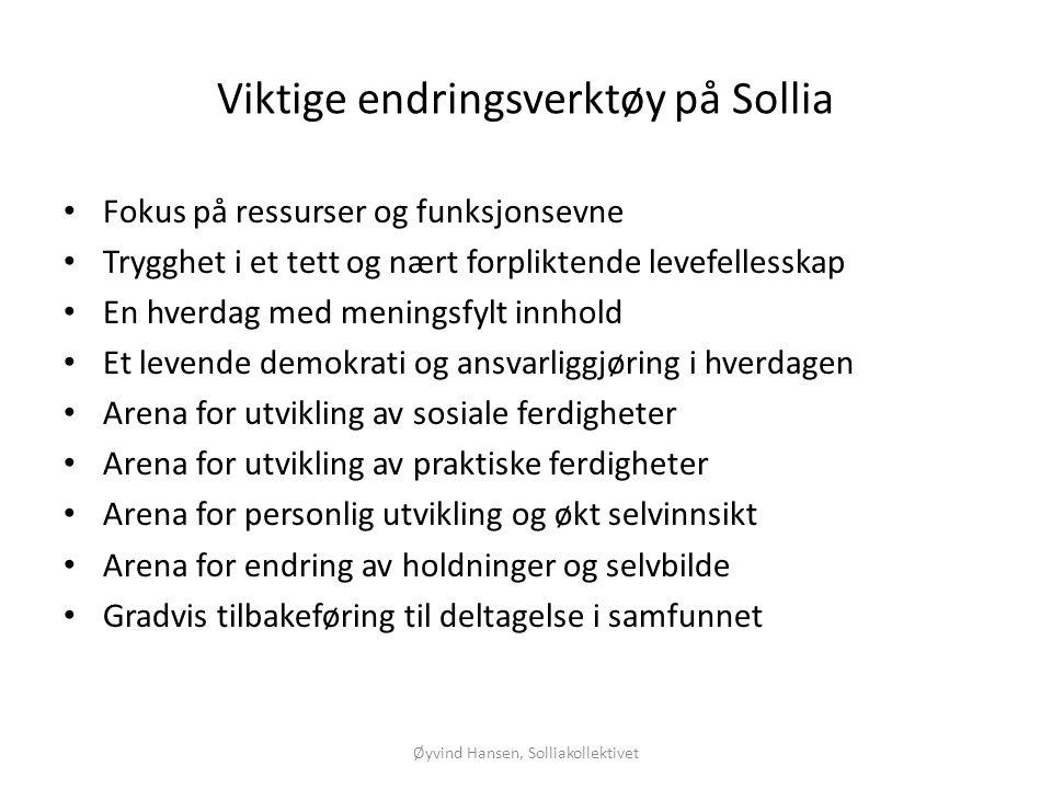Viktige endringsverktøy på Sollia • Fokus på ressurser og funksjonsevne • Trygghet i et tett og nært forpliktende levefellesskap • En hverdag med meni