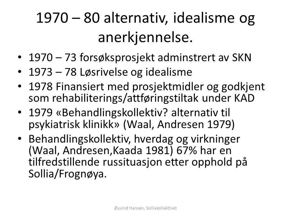 1970 – 80 alternativ, idealisme og anerkjennelse. • 1970 – 73 forsøksprosjekt adminstrert av SKN • 1973 – 78 Løsrivelse og idealisme • 1978 Finansiert
