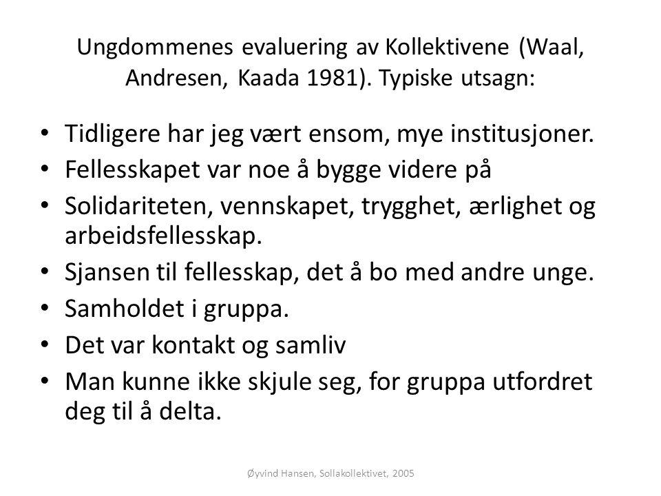 Øyvind Hansen, Sollakollektivet, 2005 Ungdommenes evaluering av Kollektivene (Waal, Andresen, Kaada 1981). Typiske utsagn: • Tidligere har jeg vært en