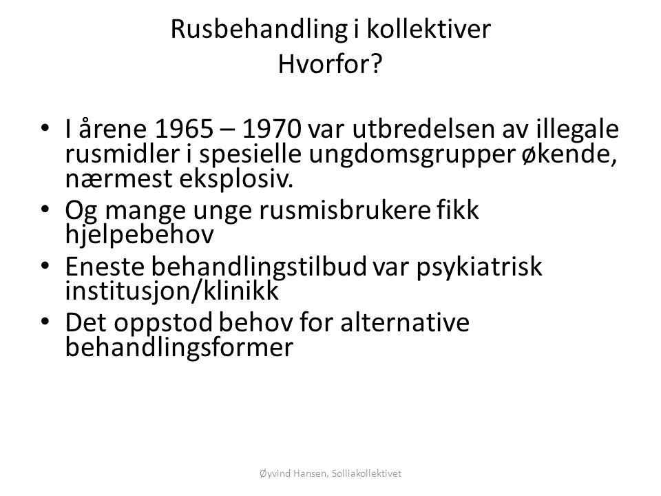 Rusbehandling i kollektiver Hvorfor? • I årene 1965 – 1970 var utbredelsen av illegale rusmidler i spesielle ungdomsgrupper økende, nærmest eksplosiv.