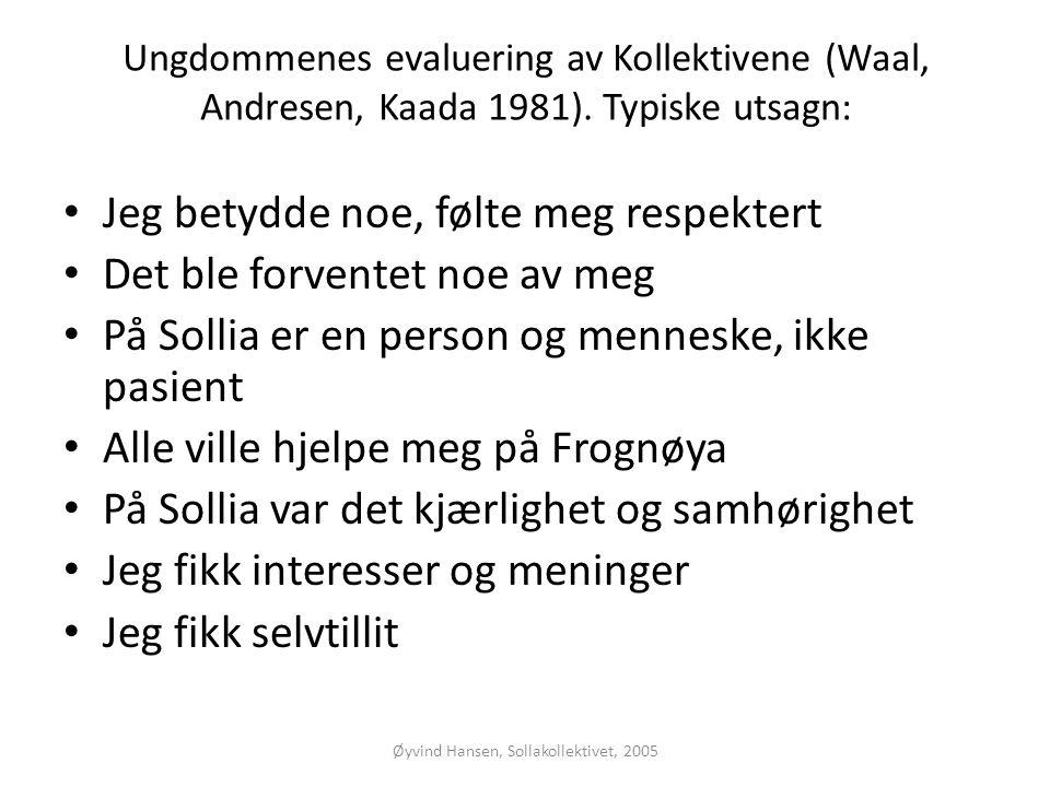 Øyvind Hansen, Sollakollektivet, 2005 Ungdommenes evaluering av Kollektivene (Waal, Andresen, Kaada 1981). Typiske utsagn: • Jeg betydde noe, følte me