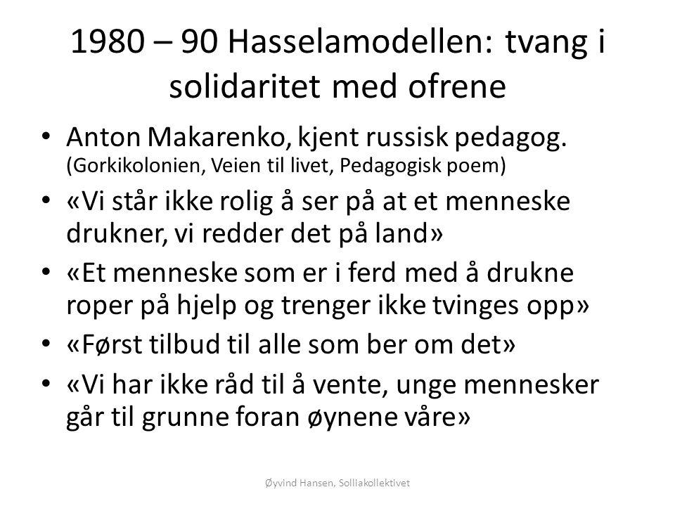 1980 – 90 Hasselamodellen: tvang i solidaritet med ofrene • Anton Makarenko, kjent russisk pedagog. (Gorkikolonien, Veien til livet, Pedagogisk poem)