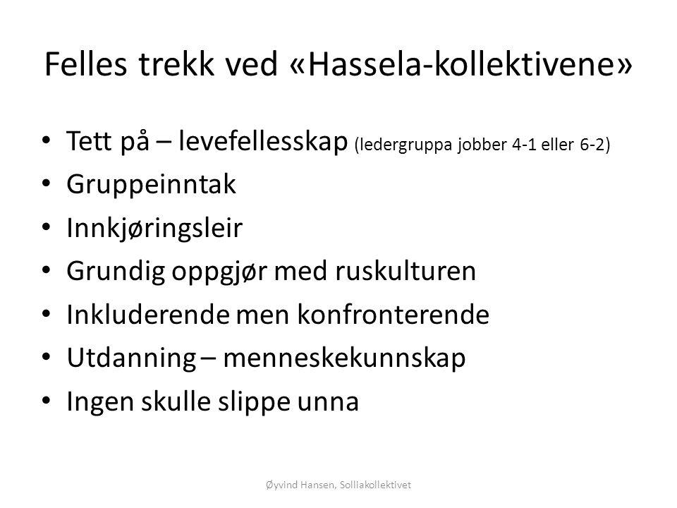 Felles trekk ved «Hassela-kollektivene» • Tett på – levefellesskap (ledergruppa jobber 4-1 eller 6-2) • Gruppeinntak • Innkjøringsleir • Grundig oppgj