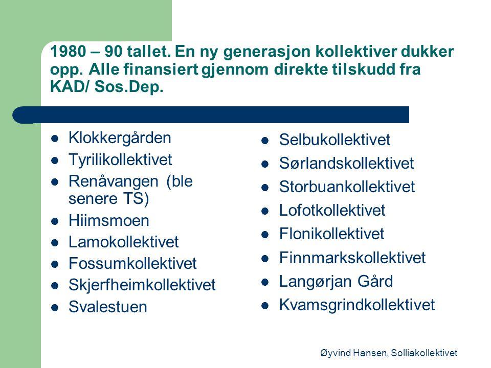 1980 – 90 tallet. En ny generasjon kollektiver dukker opp. Alle finansiert gjennom direkte tilskudd fra KAD/ Sos.Dep.  Klokkergården  Tyrilikollekti
