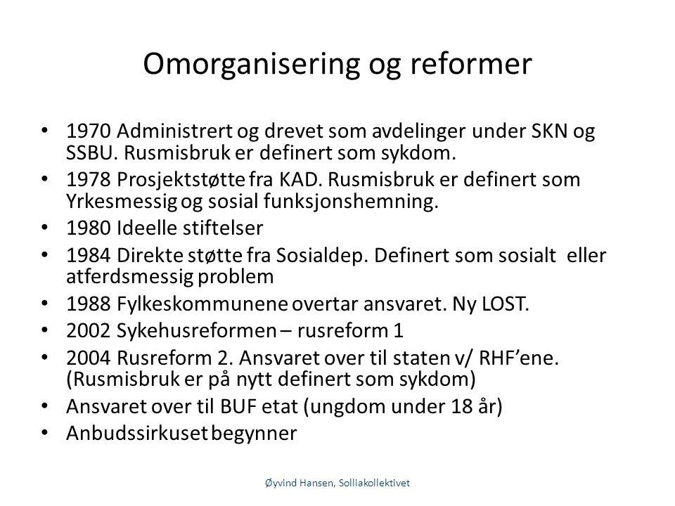 Omorganisering og reformer • 1970 Administrert og drevet som avdelinger under SKN og SSBU. Rusmisbruk er definert som sykdom. • 1978 Prosjektstøtte fr
