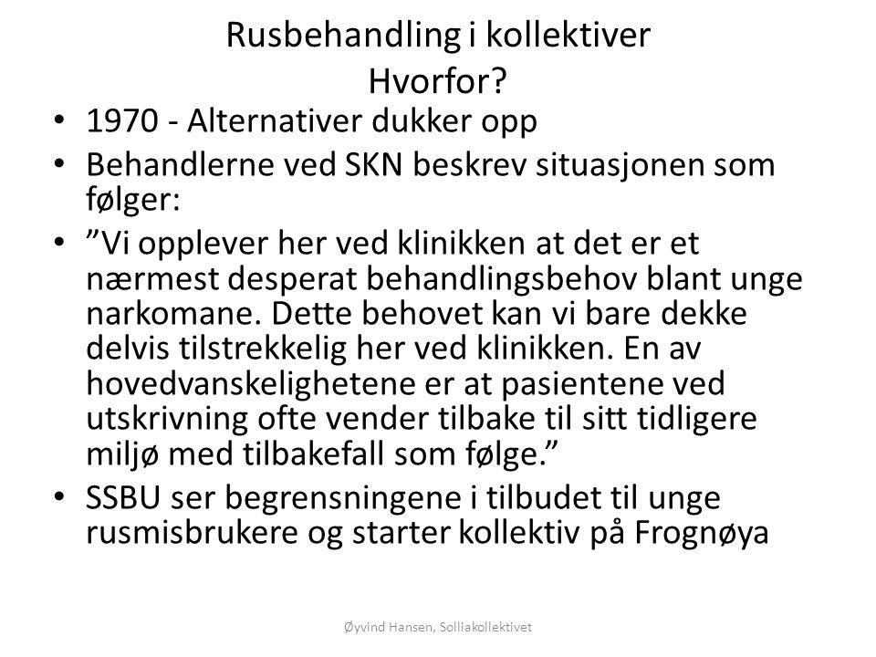 Øyvind Hansen, Solliakollektivet Rusbehandling i kollektiver Hvorfor? • 1970 - Alternativer dukker opp • Behandlerne ved SKN beskrev situasjonen som f