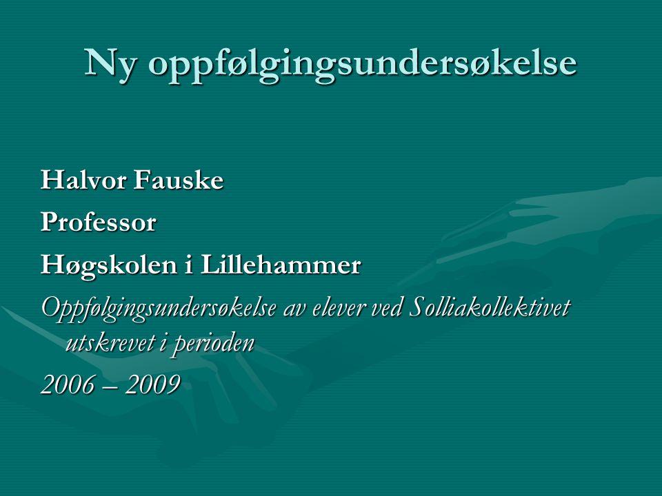 Ny oppfølgingsundersøkelse Halvor Fauske Professor Høgskolen i Lillehammer Oppfølgingsundersøkelse av elever ved Solliakollektivet utskrevet i periode