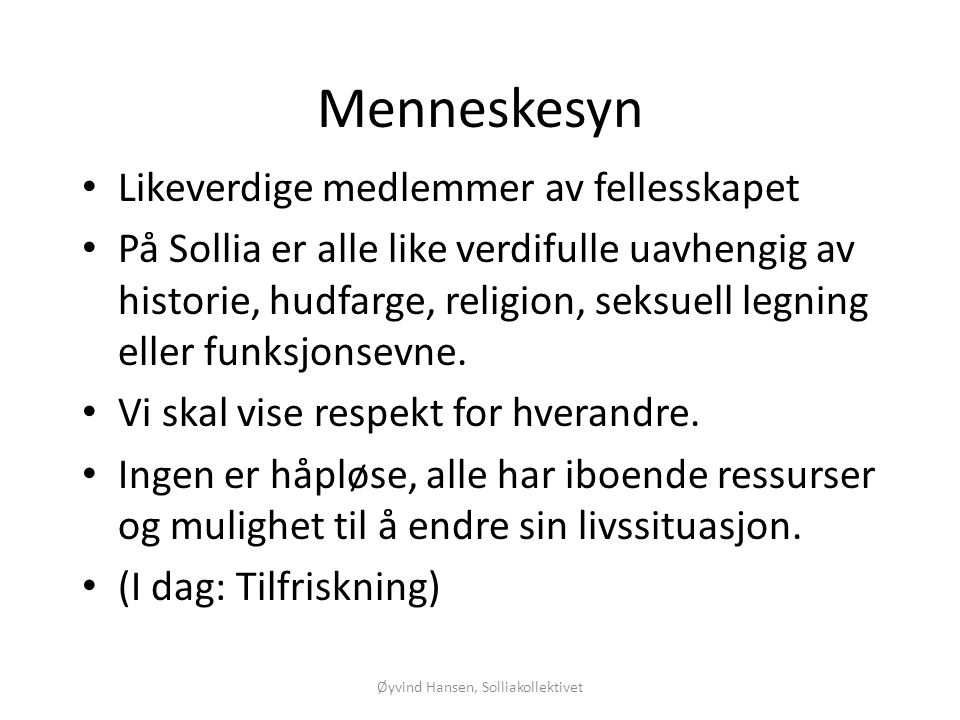 Øyvind og Reidun Hansen 2010 De første kollektivenes ideologiske forankring • Et nytt innhold i livet som gir lyst til å leve et liv uten rus.