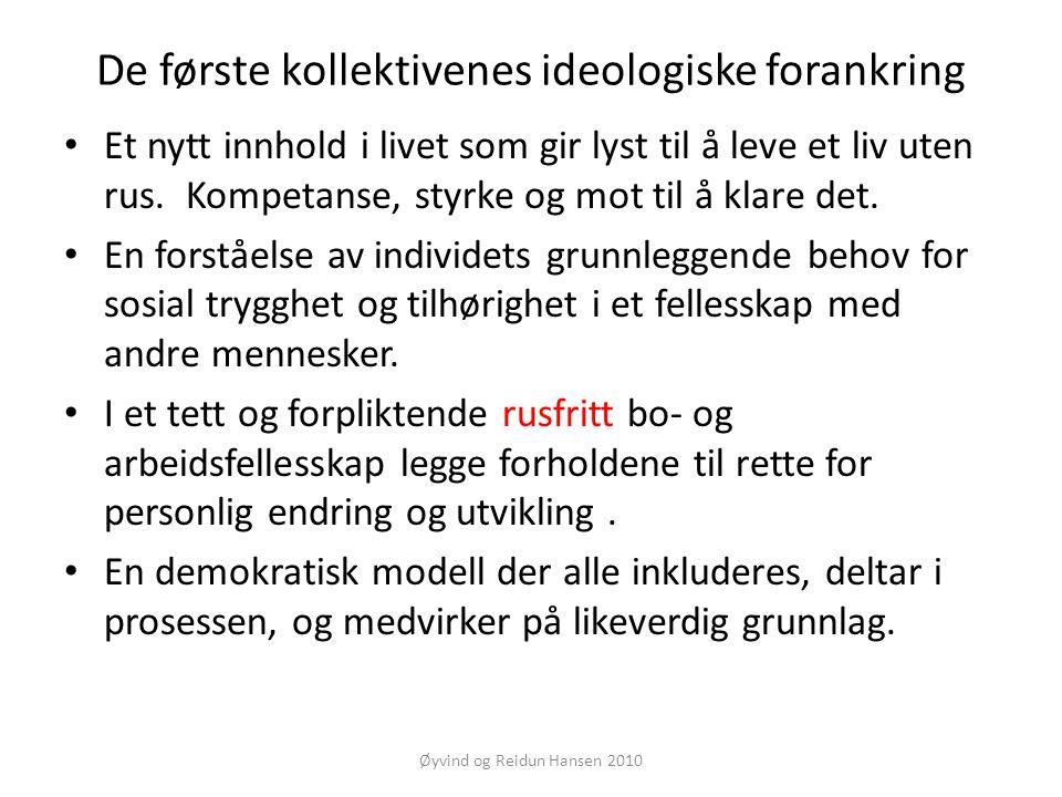 Øyvind og Reidun Hansen 2010 De første kollektivenes ideologiske forankring • Et nytt innhold i livet som gir lyst til å leve et liv uten rus. Kompeta