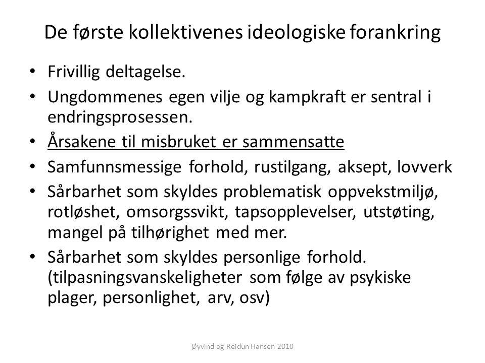 Øyvind og Reidun Hansen 2010 De første kollektivenes ideologiske forankring • Frivillig deltagelse. • Ungdommenes egen vilje og kampkraft er sentral i